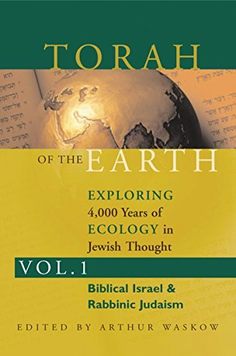 Torah of the Earth Vol 1: Exploring 4,000 Years of Ecology in Jewish Thought: Zionism & Eco-Judaism