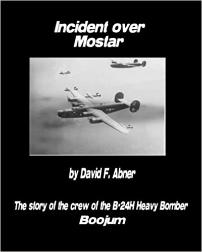Incident Over Mostar: The Story Of The Crew Of The B-24H