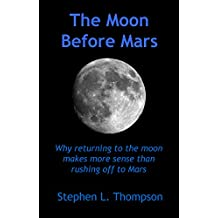 The Moon Before Mars: Why returning to the moon makes more sense than rushing off to Mars