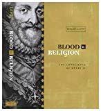 Blood and Religion : The Conscience of Henri IV, 1553-1593, Love, Ronald S., 0773521240