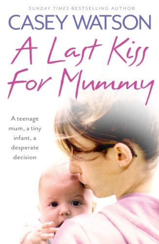 A Last Kiss For Mummy Teenage Mum Tiny Infant Desperate