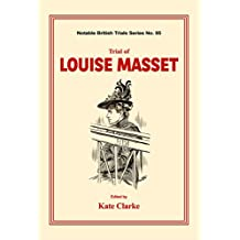 Trial of Louise Masset (Notable British Trials Book 85)
