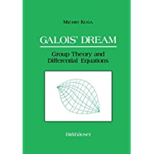 Galois' Dream: Group Theory and Differential Equations