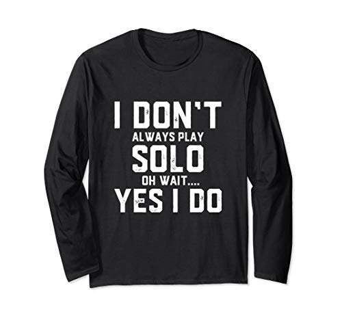 I Don't Always Play Solo Oh Wait.. Yes I do - Forever Alone Long Sleeve -