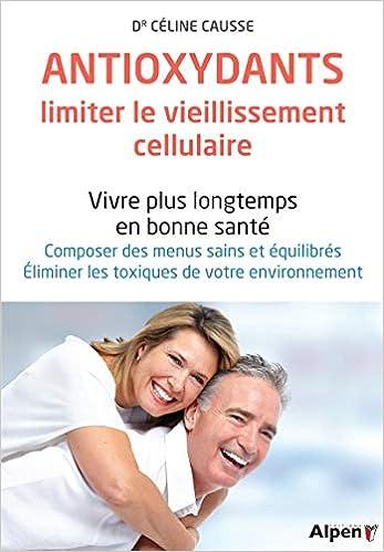 Amazon.fr - Les Antioxydants, limiter les vieillissement cellulaire -  Celine dr Causse - Livres 77d94c73316d