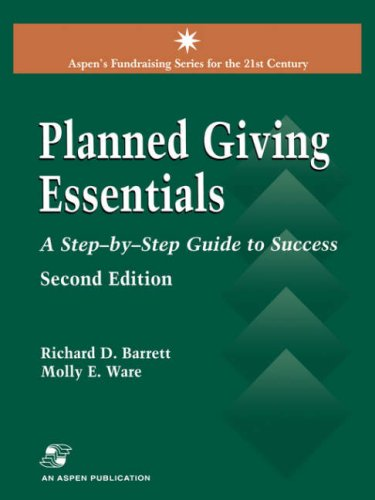 Planned Giving Essentials, 2nd Edition: A Step-by-Step Guide to Success (Aspen's Fund Raising Series for the 21st Centur