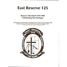 East Reserve 125 : Hanover Steinbach 1874-1999 'Celebrating Our Heritage' a Brief Historical Sketch of Hanover Steinbach 1874 to 1999 in Commemoration of the 125th Anniversary of the Settlement of the East Reserve, August 1, 1874
