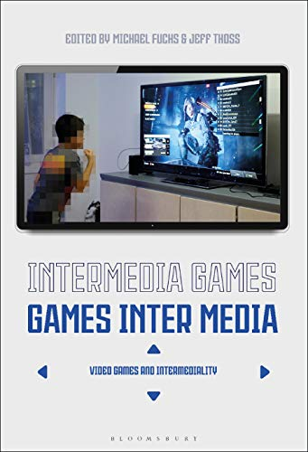 Intermedia Games—Games Inter Media: Video Games and Intermediality (English Edition)