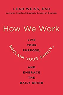Book Cover: How We Work: Live Your Purpose, Reclaim Your Sanity, and Embrace the Daily Grind