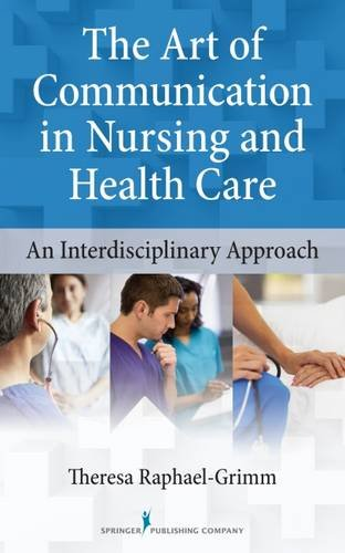 The Art of Communication in Nursing and Health Care: An Interdisciplinary Approach (Leadership And Management Theories In Health Care)