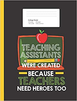 Teaching Assistants Were Create Because Teachers Need Heroes