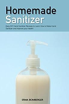 Homemade Sanitizer Recipes improve health ebook