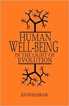 Human Well-Being in the Light of Evolution by Kevin Holbrook (2016-03-16)