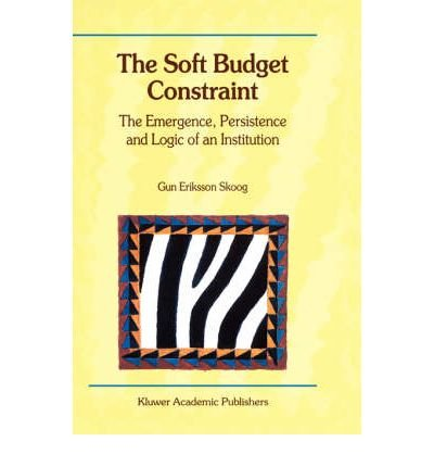 Download [(The Soft Budget Constraint: The Emergence, Persistence and Logic of an Institution )] [Author: Gun Eriksson Skoog] [Feb-2001] pdf