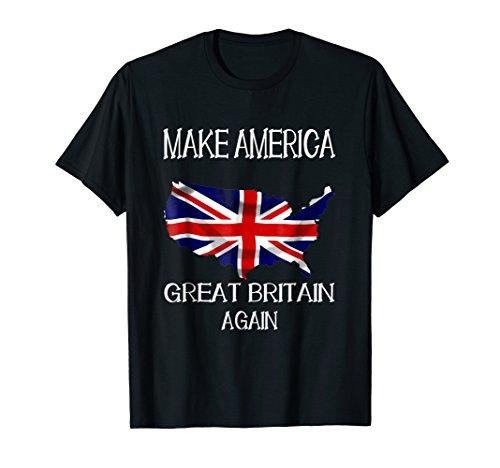 Make America Great Britain Again Funny UK US T-Shirt ()