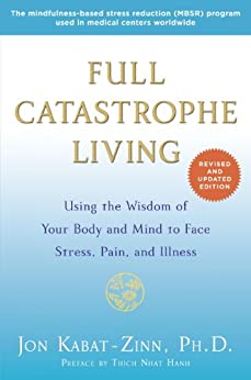 Full Catastrophe Living (Revised Edition): Using the Wisdom of Your Body and Mind to Face Stress, Pain, and Illness by [Kabat-Zinn, Jon]