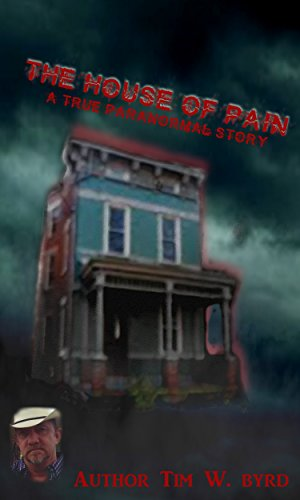 Book: The House Of Pain - A true paranormal story by Tim W. Byrd