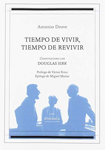 Tiempo de vivir, tiempo de revivir: Conversaciones con Douglas Sirk (Cine) por Drove Shaw, Antonio,Erice Aras, Víctor,Marías Franco, Miguel