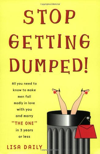 Stop Getting Dumped!: All You Need to Know to Make Men Fall Madly in Love with You and Marry 'The One' in 3 Years or Less