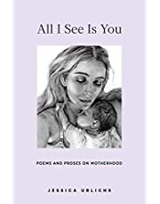 All I See Is You: Poetry & Proses for a Mothers Heart