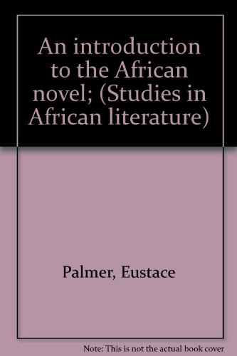 An introduction to the African novel; (Studies in African literature)