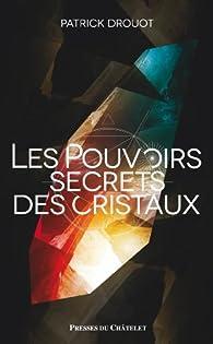 Le pouvoir secret des cristaux par Patrick Drouot