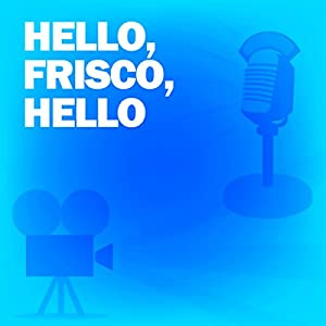 Hello, Frisco, Hello (Dramatized) Radio/TV Program