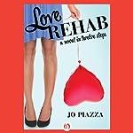 Love Rehab: A Novel in Twelve Steps | Jo Piazza