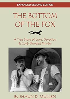 The Bottom Of The Fox: A True Story of Love, Devotion & Cold-Blooded Murder by [Mullen, Shaun D.]