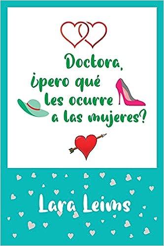 Doctora, ¿pero qué les ocurre a las mujeres? de Lara Leims