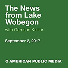 September 02, 2017: The News from Lake Wobegon Radio/TV Program by  A Prairie Home Companion with Garrison Keillor Narrated by Garrison Keillor