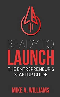 Ready To Launch: The Entrepreneur's Startup Guide