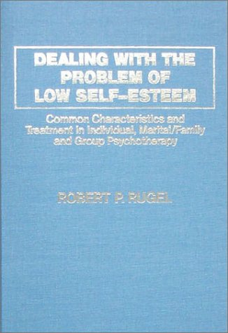 Dealing With the Problem of Low Self-Esteem: Common Charactersitics and Treatment in Individual, Marital/Family, and Group Psychotherapy