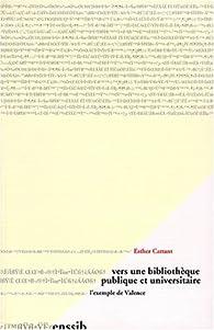 Vers une bibliothèque publique et universitaire: L'exemple de Valence par Esther Cattant