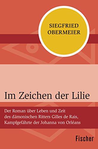 Im Zeichen der Lilie: Der Roman über Leben und Zeit des dämonischen Ritters Gilles de Rais, Kampfgefährte der Johanna von Orléans (German Version)