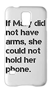 If Mary did not have arms, she could not hold her phone. Samsung Galaxy S5 Plastic Case