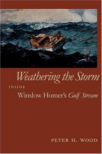 Weathering the Storm: Inside Winslow Homer's Gulf Stream (Mercer University Lamar Memorial Lectures Ser.)