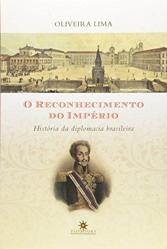 O Reconhecimento do Império. História da Diplomacia Brasileira