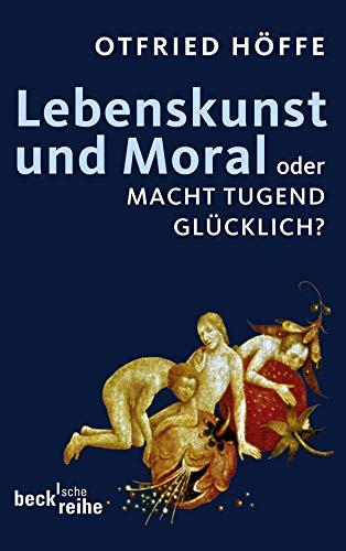 Lebenskunst und Moral: oder Macht Tugend glücklich?