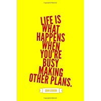 Life Is What Happens When You're Busy Making
