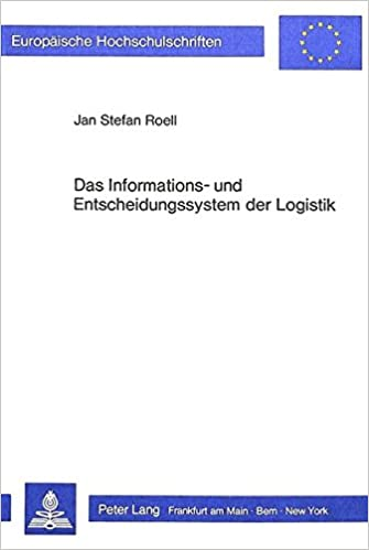 Das Informations- Und Entscheidungssystem Der Logistik: Eine Empirische Untersuchung in Der Investitionsgueterindustrie (Europaeische Hochschulschriften / European University Studie)