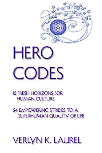 HERO CODES: 16 FRESH HORIZONS FOR HUMAN CULTURE  64 EMPOWERING STRIDES TO A  SUPERHUMAN QUALITY OF LIFE