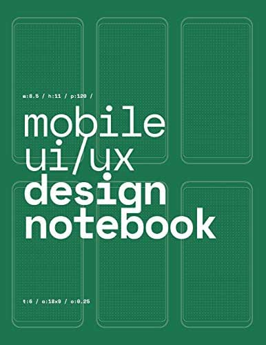 Mobile UI/UX Design Notebook: (Green) User Interface & User Experience Design Sketchbook for App Designers and Developers - 8.5 x 11 / 120 Pages / Dot Grid