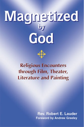 Magnetized by God: Religious Encounters Through Film, Theather, Literature And Painting pdf