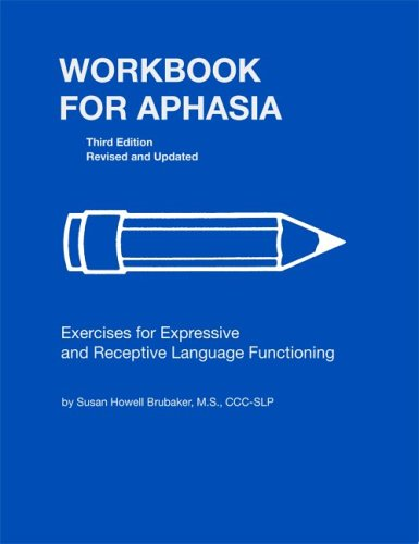 Workbook for Aphasia: Exercises for the Development of Higher Level Language Functioning (William Beaumont Hospital Series in Speech and Language Pathology)