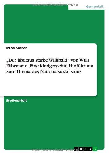 Der überaus starke Willibald von Willi Fährmann. Eine kindgerechte Hinführung zum Thema des Nationalsozialismus