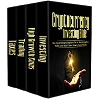 Cryptocurrency Investing Bible: Your Complete Step-by-Step Game Plan for Massive Long-Term Profits in the World's Fastest Growing Market