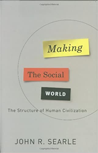 Making the Social World: The Structure of Human Civilization ...