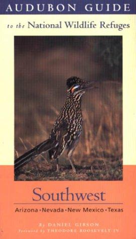 Audubon Guide to the National Wildlife Refuges: Southwest: Arizona, Nevada, New Mexico, Texas (Audubon Guides to the National Wildlife - Roosevelt In Stores Field