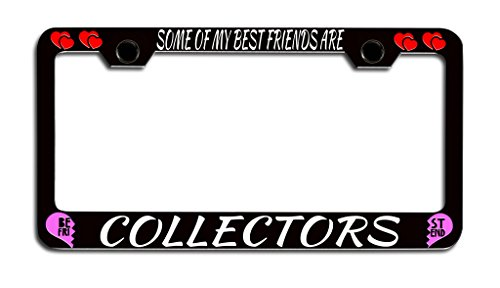 Makoroni - SOME OF MY BEST FRIENDS ARE COLLECTORS Bestfriends License Plate Frame, License Tag (Friends Collector Plate)